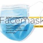 Don't forget your facemask-face coverings are required inside campus facilities and buildings