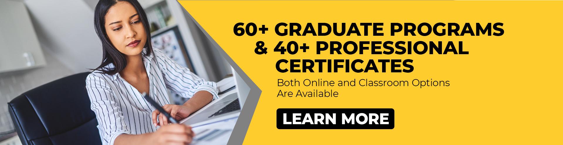 60+ graduate programs & 40+ professional certificates.